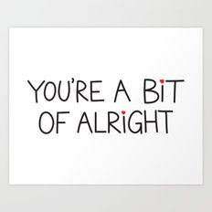 You're A Bit Of Alright Art Print