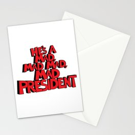 He's A Mad, Mad, Mad, Mad President Stationery Cards