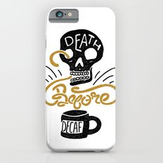 Death Before Decaf! iPhone 6 Slim Case