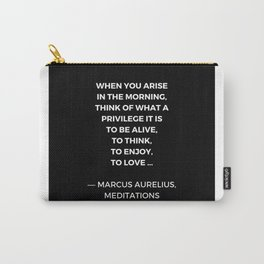 Stoic Wisdom Quotes - Marcus Aurelius Meditations - What a privilege it is to be alive Carry-All Pouch