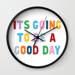 It's Going to be a Good Day Wall Clock
