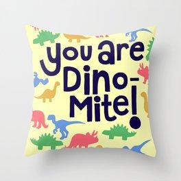 You are Dino-mite! Throw Pillow