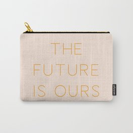 The Future Is Ours Carry-All Pouch
