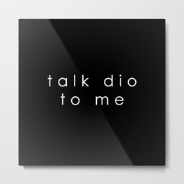 talk dio to me... Metal Print
