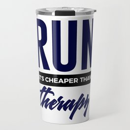 Run It's Cheaper Than Therapy Travel Mug