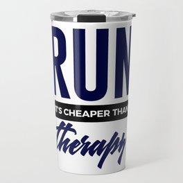 Run It's Cheaper Than Therapy Travel Mug