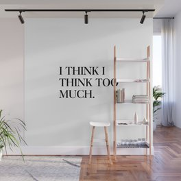 I think I think too much Wall Mural