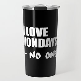 i love mondays said no one funny quote Travel Mug