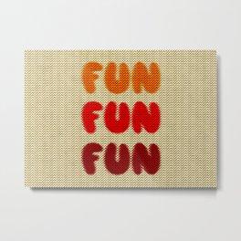Fun Fun Fun Metal Print