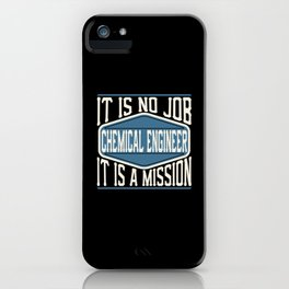 Chemical Engineer  - It Is No Job, It Is A Mission iPhone Case