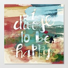 I choose to be happy Canvas Print