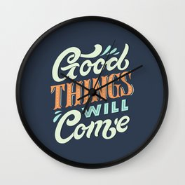 Good Things Will Come Wall Clock