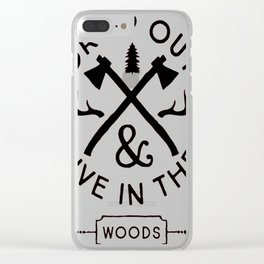 DROP OUT AND LIVE IN THE WOODS Clear iPhone Case