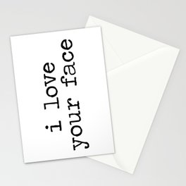 I love your face Stationery Cards