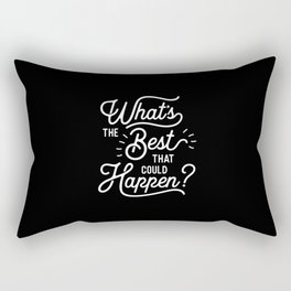 What's The Best That Could Happen typography wall art home decor Rectangular Pillow