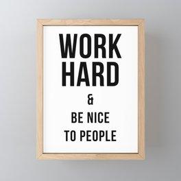 Work Hard & Be Nice to People Print Framed Mini Art Print