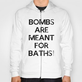 Bombs are meant for baths... Hoody