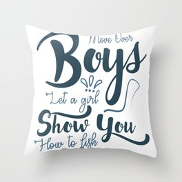 Move over boys let a girl show you how to fish Throw Pillow