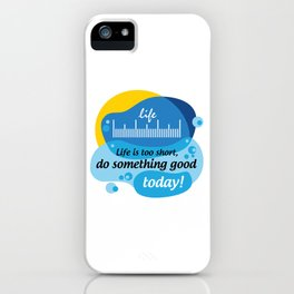 Life is too short, do something good today! [Digital Art by Hadavi Artworks] iPhone Case