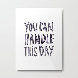 You can handle this day - typography print Metal Print
