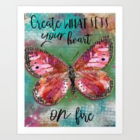 Create What Sets Your Heart On Fire Art Print
