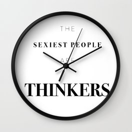 Te sexiest people are thinkers Wall Clock