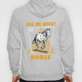 Ask Me About My Horses Hoody