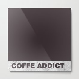 Coffe addict Metal Print