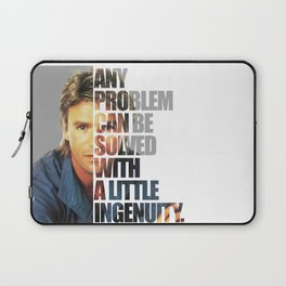 MacGyver said: Any problem can be solved with a little ingenuity. Laptop Sleeve