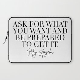 Ask for What You Want and Be Prepared to Get It. -Maya Angelou Laptop Sleeve