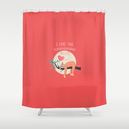Love you slow much Shower Curtain