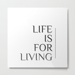 Life is for Living. Metal Print