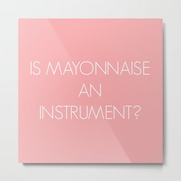 Is Mayonnaise an Instrument Metal Print