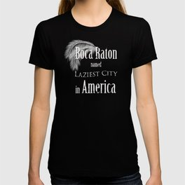 Boca Raton Named Laziest City in America! T-shirt