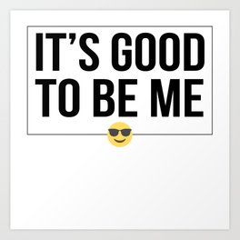 It's good to be me Art Print