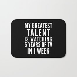 MY GREATEST TALENT IS WATCHING 5 YEARS OF TV IN 1 WEEK (Black & White) Bath Mat