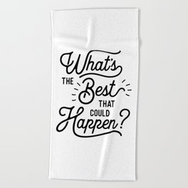 What's The Best That Could Happen optimistic positive inspirational wall print Beach Towel