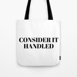 consider it handled Tote Bag