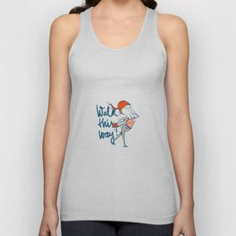 walk this way Unisex Tank Top