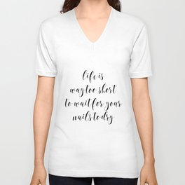 Life is Way too Short to Wait for Your Nails to Dry by J.Avery Design Unisex V-Neck