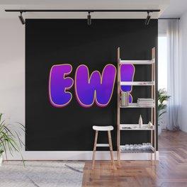 EW! Wall Mural