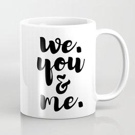 We. You and Me. Coffee Mug