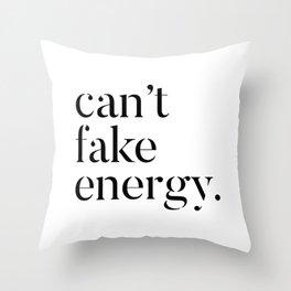 Cant fake energy Throw Pillow
