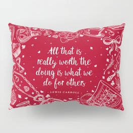 What we do for others Pillow Sham