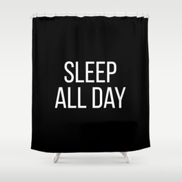 Sleep all day Shower Curtain