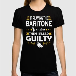 Baritone Player Pleading Guilty Quote T-shirt