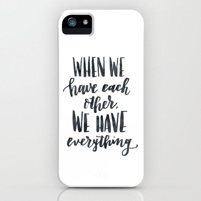 When we have each other, we have everything. Hand lettered inspirational quote. iPhone Case