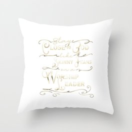 Stay Close to God Like Skinny Jeans on a Worship Leader Throw Pillow