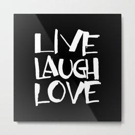 LIVE, LAUGH, LOVE black Metal Print