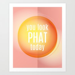 You Look Phat Today Art Print
